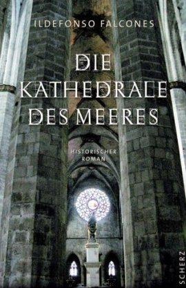 Die Kathedrale des Meeres – Ildefonso Falcones – Scherz (Fischerverlage) – Bücher & Literatur Romane & Literatur Historienroman – Charts & Bestenlisten