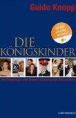Die Königskinder - Die Thronfolger der großen euorpäischen Monarchen - Sechs große Porträts über die Generation der Thronfolger - Guido Knopp - Royalty - C. Bertelsmann (Random House)
