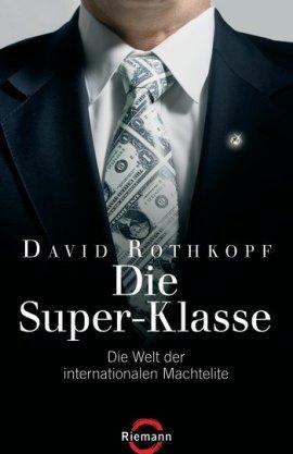 Die Super-Klasse – Die Welt der internationalen Machtelite – David Rothkopf – Systemkritik – Riemann (Random House) – Bücher & Literatur Sachbücher Wirtschaft & Business – Charts & Bestenlisten