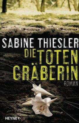 Die Totengräberin – Sabine Thiesler – Heyne Verlag (Random House) – Bücher & Literatur Romane & Literatur Krimis & Thriller – Charts & Bestenlisten