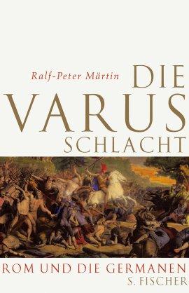 Die Varusschlacht – Rom und die Germanen – Ralf-Peter Märtin – Antike – S. Fischer (Fischerverlage) – Bücher & Literatur Sachbücher Geschichte & Archäologie – Charts & Bestenlisten