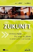 Die Zukunft gestalten - Innovation und Evangelisation in der Kirche des 21. Jahrhunderts - Michael Frost, Alan Hirsch - Gerth Medien / c+p Verlag