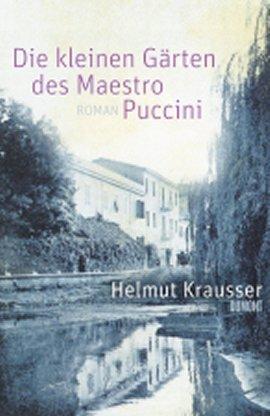 Die kleinen Gärten des Maestro Puccini – Helmut Krausser – DuMont Literatur & Kunst – Bücher & Literatur Romane & Literatur Roman – Charts & Bestenlisten