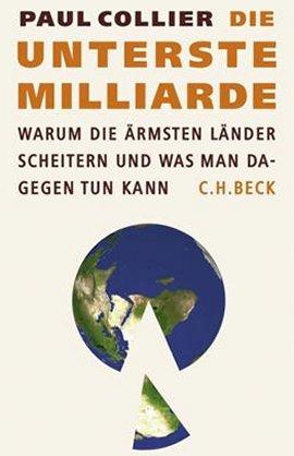 Die unterste Milliarde – Warum die ärmsten Länder scheitern – und was man dagegen tun kann – Paul Collier – Systemkritik – C.H. Beck – Bücher & Literatur Sachbücher Wirtschaft & Business – Charts & Bestenlisten