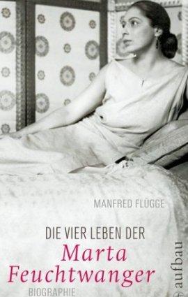 Die vier Leben der Marta Feuchtwanger – Biographie – Manfred Flügge – Marta Feuchtwanger – Aufbau Verlag – Bücher & Literatur Sachbücher Biografie – Charts & Bestenlisten