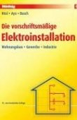Die vorschriftsmäßige Elektroinstallation - Wohnungsbau, Gewerbe, Industrie - 19., neu bearbeitete Auflage - Alfred Hösl, Roland Ayx, Hans Werner Busch - hüthig:jehle:rehm (SV)