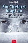 Ein Chefarzt klagt an - Von der Profitgier der Klinikbetreiber - Frank König - Econ (Ullstein)