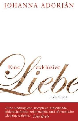 Eine exklusive Liebe – Johanna Adorján – Luchterhand (Random House) – Bücher & Literatur Romane & Literatur Biografischer Roman – Charts & Bestenlisten