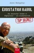 Endstation Kabul - Als deutscher Soldat in Afghanistan. Ein Insiderbericht - Achim Wohlgethan - Afghanistan - Econ (Ullstein)