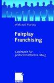 Fairplay Franchising - Spielregeln für partnerschaftlichen Erfolg - Waltraud Martius - Franchising - Gabler Verlag (GWV)