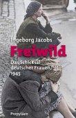 Freiwild - Das Schicksal deutscher Frauen 1945 - Ingeborg Jacobs - Nationalsozialismus, Anonyma - Propyläen Verlag (Ullstein)