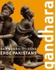 Gandhara - Das buddhistische Erbe Pakistans - Legenden, Klöster und Paradiese - Kunst- und Ausstellungshalle der Bundesrepublik Deutschland, Bonn - Ausstellungskatalog - Verlag Zabern