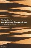 Gesichter des Antisemitismus - Von den Anfängen bis heute - Walter Laqueur - Propyläen (Ullstein)