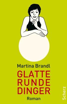 Glatte runde Dinger – Martina Brandl – Scherz (Fischerverlage) – Bücher & Literatur Romane & Literatur Roman – Charts & Bestenlisten