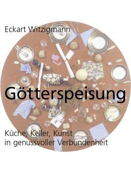 Götterspeisung – Küche, Keller, Kunst in genussvoller Verbundenheit – Eckart Witzigmann – Hampp – Bücher (Bildband) Sachbücher Kochbuch – Charts & Bestenlisten