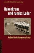 Hakenkreuz und rundes Leder - Fußball im Nationalsozialismus - Lorenz Peiffer, Dietrich Schulze-Marmeling - Nationalsozialismus, Fußball - Die Werkstatt