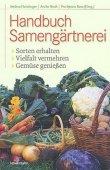 Handbuch Samengärtnerei - Sorten erhalten, Vielfalt vermehren, Gemüse genießen