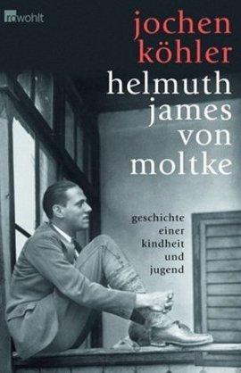 Helmuth James von Moltke – Geschichte einer Kindheit und Jugend – Jochen Köhler – Nationalsozialismus – Rowohlt Verlag (Rowohlt) – Bücher & Literatur Sachbücher Biografie – Charts & Bestenlisten