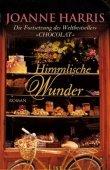 Himmlische Wunder - Joanne Harris - List (Ullstein)