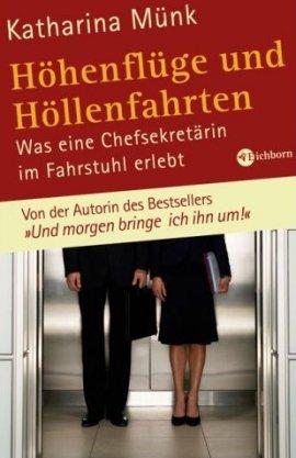 Höhenflüge und Höllenfahrten – Was eine Chefsekretärin im Fahrstuhl erlebt – Katharina Münk – Eichborn – Bücher & Literatur Sachbücher Wirtschaft – Charts & Bestenlisten
