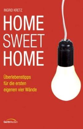 Home Sweet Home – Überlebenstipps für die ersten eigenen vier Wände – Ingrid Kretz – Gerth Medien – Bücher & Literatur Sachbücher Ratgeber & Lebenshilfe – Charts & Bestenlisten