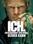 Ich - Erfolg kommt von innen - Oliver Kahn - Sportlerbiografie, Fußball - riva (FinanzBuch)