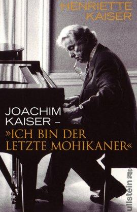 Ich bin der letzte Mohikaner – Henriette Kaiser, Joachim Kaiser – Ullstein Verlag (Ullstein) – Bücher & Literatur Sachbücher Biografie – Charts & Bestenlisten