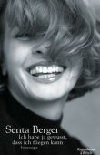 Ich hab ja gewusst, dass ich fliegen kann - Erinnerungen - Senta Berger - Schauspielerbiografie - Kiepenheuer & Witsch