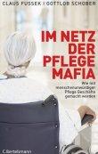 Im Netz der Pflegemafia - Wie mit menschenunwürdiger Pflege Geschäfte gemacht werden - Claus Fussek, Gottlob Schober - Altenpflege - C. Bertelsmann (Random House)
