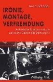 Ironie, Montage, Verfremdung - Ästhetische Taktiken und die politische Gestalt der Demokratie - Anna Schober - Verlag Wilhelm Fink
