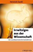 Irrwitziges aus der Wissenschaft - Von Leuchtkaninchen bis Dunkelbirnen - Reihe: Erlebnis Wissenschaft - Heinrich Zankl - Wiley-VCH Verlag