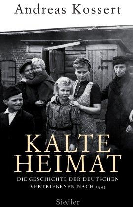 Kalte Heimat – Die Geschichte der deutschen Vertriebenen nach 1945 – Andreas Kossert – Nationalsozialismus – Siedler (Random House) – Bücher & Literatur Sachbücher Geschichte & Archäologie – Charts & Bestenlisten