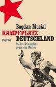 Kampfplatz Deutschland - Stalins Kriegspläne gegen den Westen - Bogdan Musial - Russland - Propyläen (Ullstein)