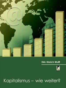 Kapitalismus – wie weiter? – Dirk Hinrich Wulff – Systemkritik – Projekte-Verlag – Bücher & Literatur Sachbücher Wirtschaft & Business – Charts & Bestenlisten