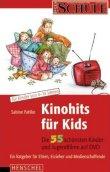 Kinohits für Kids - Die 55 schönsten Kinder- und Jugendfilme auf DVD - Ein Ratgeber für Eltern, Erzieher und Medienschaffende - Sabine Pahlke - Henschel