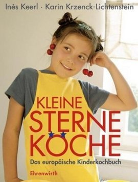 Kleine Sterne-Köche – Das europäische Kinderkochbuch – mit einem Vorwort von Cornelia Poletto – Inès Keerl, Karin Krzenck-Lichtenstein – Ehrenwirth (Lübbe) – Bücher (Bildband) Sachbücher Kochbuch – Charts & Bestenlisten