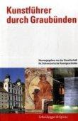Kunstführer durch Graubünden - Gesellschaft für Schweizerische Kunstgeschichte, Leza Dosch, Ludmila Seifert-Uherkovich - Scheidegger & Spiess