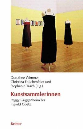 Kunstsammlerinnen – von Peggy Guggenheim bis Ingvild Goetz – Dorothee Wimmer, Christina Feilchenfeldt, Stephanie Tasch – Reimer Verlag (Reimer-Mann) – Bücher (Bildband) Kunst & Kultur – Charts & Bestenlisten