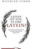 Latein ist tot, es lebe Latein! - Kleine Geschichte einer großen Sprache - Wilfried Stroh