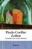 Leben – Gedanken  aus seinen Büchern – Paulo Coelho – Diogenes Verlag