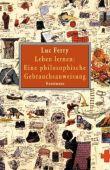 Leben lernen - Eine philosophische Gebrauchsanweisung - Luc Ferry - Philosophie - Kunstmann