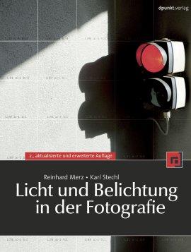 Licht und Belichtung in der Fotografie – 2., aktualisierte und erweiterte Auflage – Reinhard Merz, Karl Stechl – dpunkt.verlag (Heise) – Bücher (Bildband) Foto & Video, Ratgeber – Charts & Bestenlisten