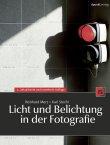 Licht und Belichtung in der Fotografie - 2., aktualisierte und erweiterte Auflage - Reinhard Merz, Karl Stechl - dpunkt.verlag (Heise)