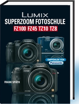 Lumix Superzoom Fotoschule FZ100/FZ45/TZ10/TZ8