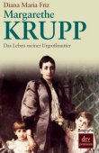 Margarethe Krupp - Das Leben meiner Urgroßmutter - Diana Maria Friz - Wirtschaftsbiografie - dtv