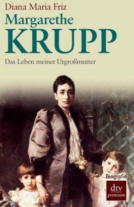 Margarethe Krupp – Das Leben meiner Urgroßmutter – Diana Maria Friz – Wirtschaftsbiografie – dtv – Bücher & Literatur Sachbücher Biografie, Wirtschaft & Business – Charts & Bestenlisten