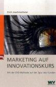 Marketing auf Innovationskurs - Mit der DIG-Methode auf der Spur des Kunden