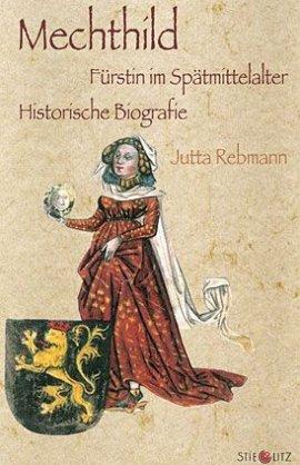 Mechthild – Fürstin im Spätmittelalter. Historische Biografie – Jutta Rebmann – Stieglitz Verlag – Bücher & Literatur Sachbücher Biografie, Geschichte & Archäologie – Charts & Bestenlisten