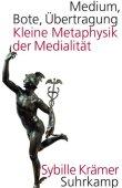 Medium, Bote, Übertragung - Kleine Metaphysik der Medialität - Sybille Krämer - Suhrkamp Verlag