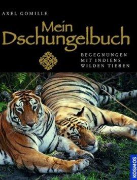 Mein Dschungelbuch – Begegnungen mit Indiens wilden Tieren – Axel Gomille – Kosmos Verlag – Bücher (Bildband) Bildband, Pflanzen & Tiere – Charts & Bestenlisten